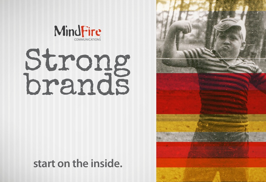 MindFire Strong brands start from the inside